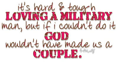 it's hard & tough loving a military man, but if i couldn't do it God wouldn't have made us a couple.