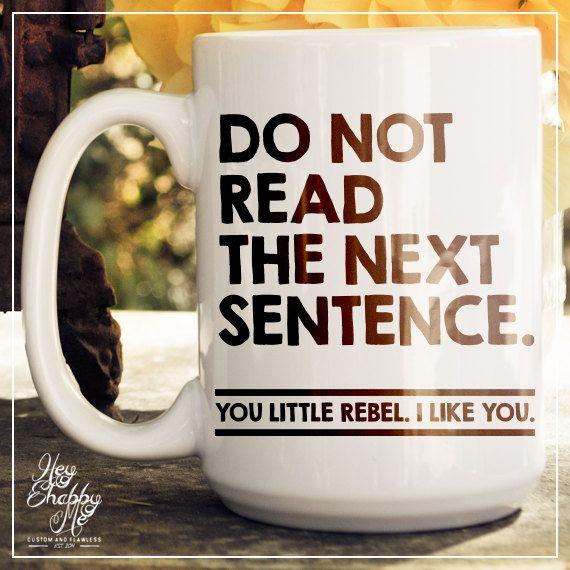Do Not Read The Next Sentence 15 oz Coffee Mug by HeyShabbyMe