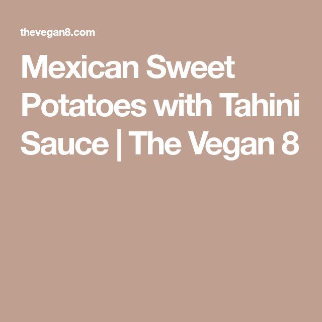 Mexican Sweet Potatoes with Tahini Sauce   The Vegan 8