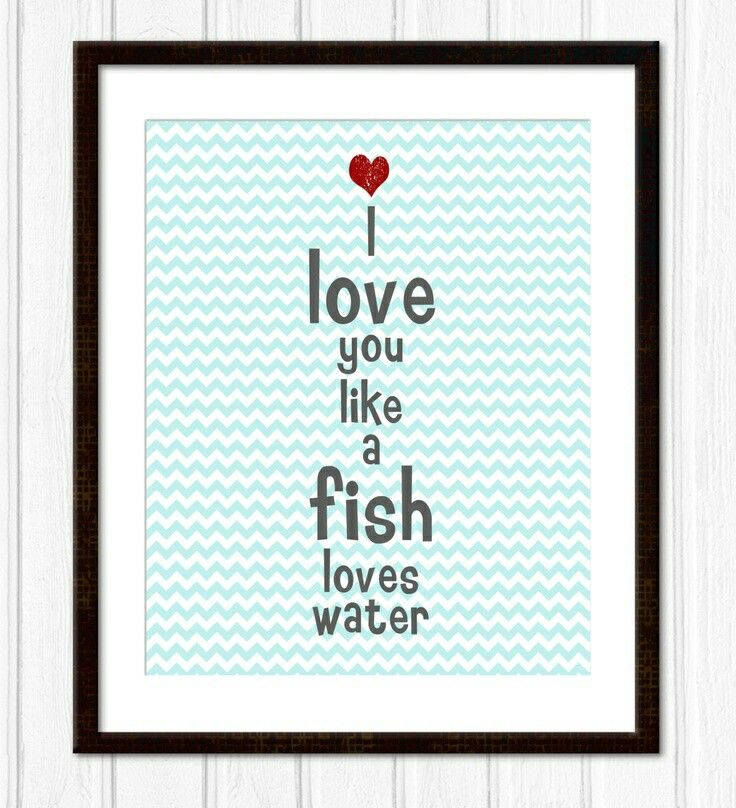 I Love You Like A Fish Loves Water My Lurve Pinterest Love Amazing Love Fishing Quotes