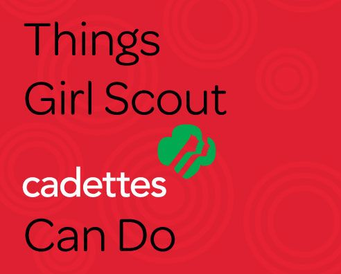 Things Girl Scout Cadettes Can Do Volunteer Resources Guide