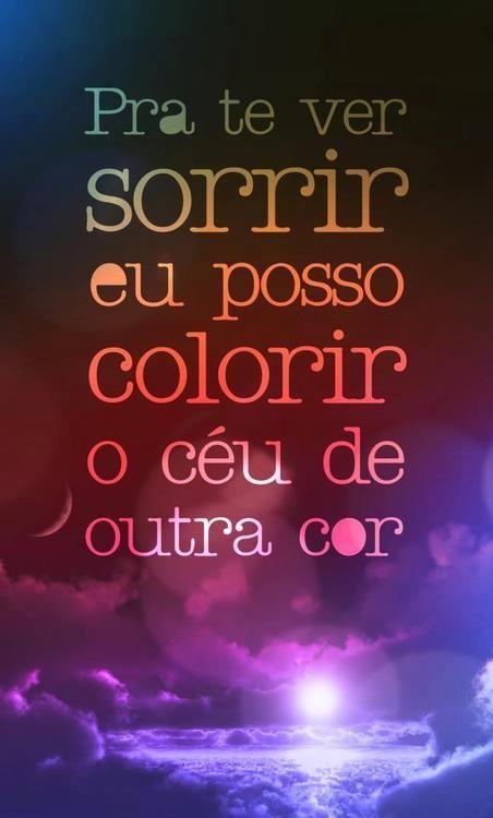Pra te ver sorrir eu posso colorir o céu de outra cor. - Pollo