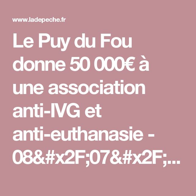 Le Puy du Fou donne 50000€ à une association anti-IVG et anti-euthanasie - 08/07/2015 - ladepeche.fr