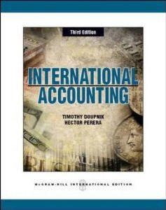 International Accounting by Timothy S. Doupnik   The Third Edition of International Accounting provides an overview of the broadly defined area of international accounting but also focuses on the accounting issues related to international business activities and foreign operations. This edition also includes substantially updated coverage of the International Accounting Standards Board (IASB) and International Financial Reporting Standards (IFRS). The unique benefits of this textbook include…