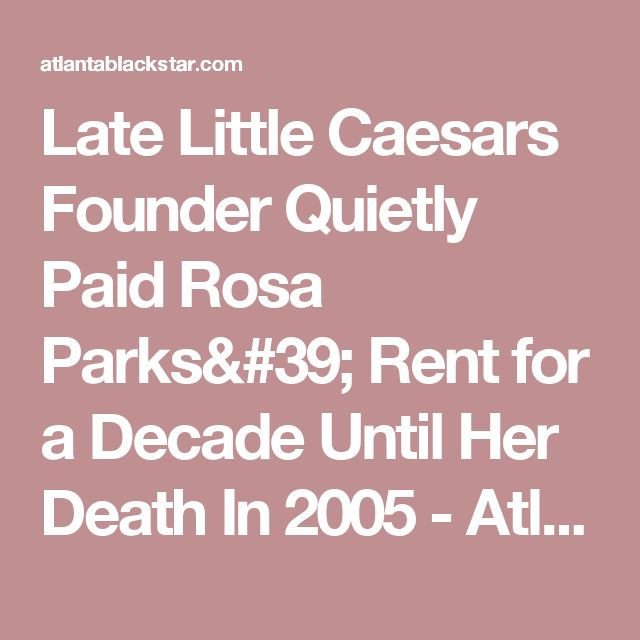 Late Little Caesars Founder Quietly PaidRosa Parks' Rent for a Decade Until Her Death In 2005 - Atlanta Black Star