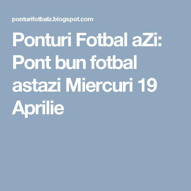 Ponturi Fotbal aZi: Pont bun fotbal astazi Miercuri 19 Aprilie