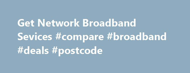 Get Network Broadband Sevices #compare #broadband #deals #postcode http://broadband.remmont.com/get-network-broadband-sevices-compare-broadband-deals-postcode/  #get broadband # Get Network's Broadband on Cable is a simple and convenient usage-based Internet product. It is a Pre-paid service that provides advantages of Internet access at the most affordable prices. What's more? Get Network Broadband on Cable has no maintenance costs, and protects the user from paying for more than they use…