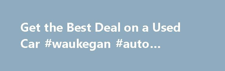 Get the Best Deal on a Used Car #waukegan #auto #auction http://auto.nef2.com/get-the-best-deal-on-a-used-car-waukegan-auto-auction/  #used car deals # Get the Best Deal on a Used Car By Jessica L. Anderson | June 2012 Prices are higher than ever, but we help you get the most for your money. Lessons from the Great Recession are still resonating with car buyers. Choose a new vehicle and depreciation slices up to 20% Continue Reading