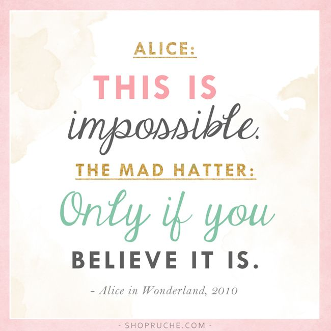 Alice: This is impossible. The Mad Hatter: Only if you believe it is. ~Alice in Wonderland, 2010 #entrepreneur #entrepreneurship #quote