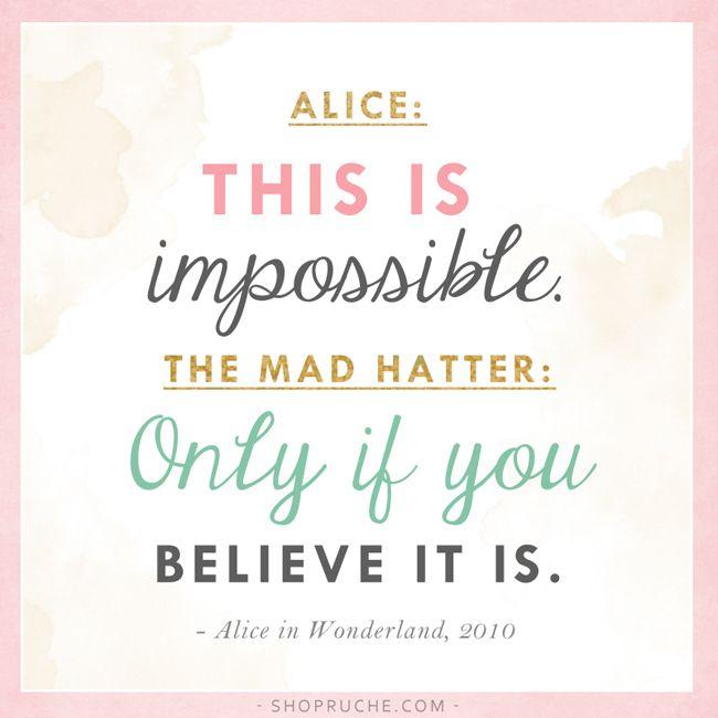 Alice: è impossiblie; C.Matto: solo se pensi che lo sia. ;)