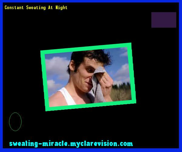 Constant Sweating At Night 212919 - Your Body to Stop Excessive Sweating In 48 Hours - Guaranteed!
