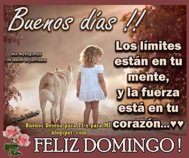 Buenos Deseos para TI y para MÍ: + BUENOS DÍAS... Los límites están en tu mente...F...