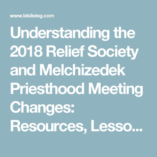 Understanding the 2018 Relief Society and Melchizedek Priesthood Meeting Changes: Resources, Lesson Topics + More | LDS Living