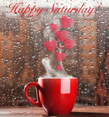 * Happy Saturday hearts coffee rain