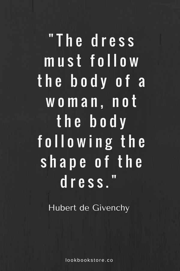 """""""The dress must follow the body of a woman, not the body following the shape of the dress."""" —Hubert de Givenchy 