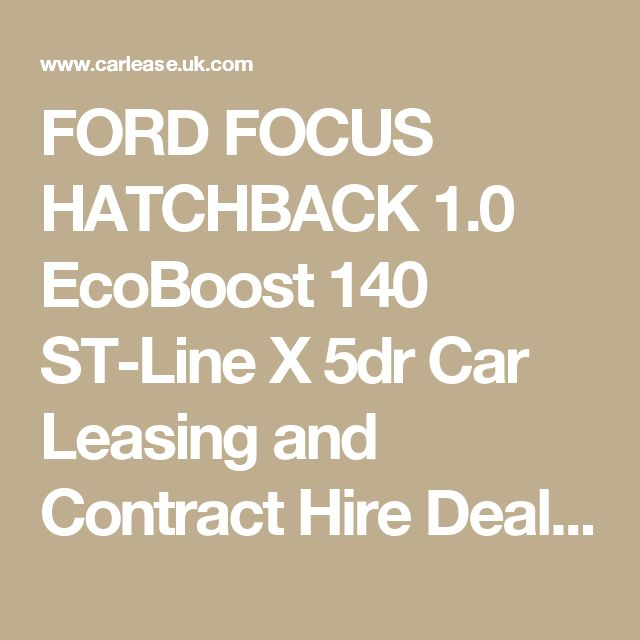 FORD FOCUS HATCHBACK 1.0 EcoBoost 140 ST-Line X 5dr Car Leasing and Contract Hire Deals   Carlease.UK.com