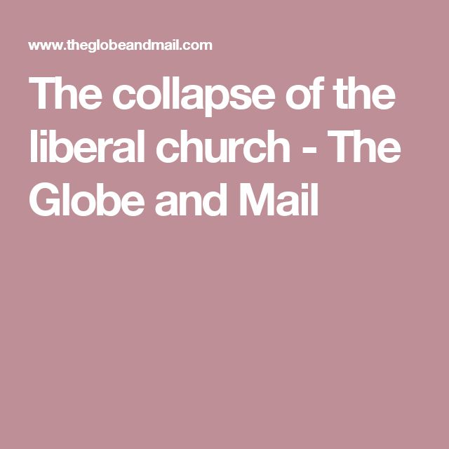 The collapse of the liberal church - The Globe and Mail