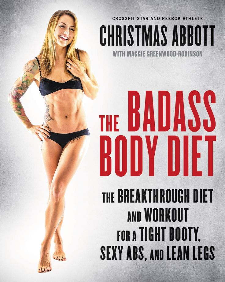 The Badass Body Diet: The Breakthrough Diet and Workout for a Tight Booty, Sexy Abs, and Lean Legs: Christmas Abbott: 9780062390950: Amazon.com: Books