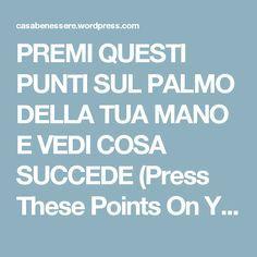 PREMI QUESTI PUNTI SUL PALMO DELLA TUA MANO E VEDI COSA SUCCEDE (Press These Points On Your Hands And See What Happens) – La ForzaDellaNatura's Blog