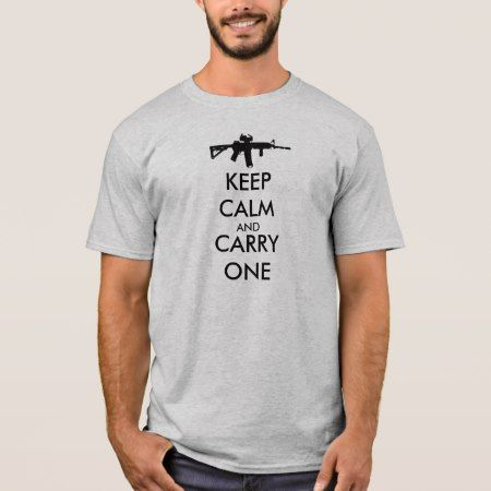 Keep Calm and Carry One AR15 T-Shirt - click to get yours right now!