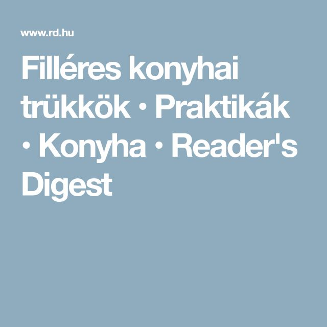 Filléres konyhai trükkök • Praktikák • Konyha • Reader's Digest
