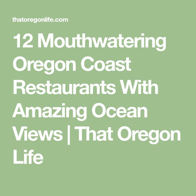 12 Mouthwatering Oregon Coast Restaurants With Amazing Ocean Views | That Oregon Life