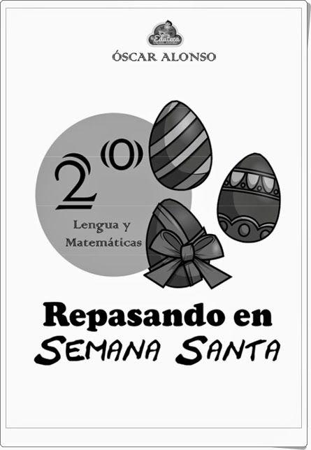 """""""Repasando en Semana Santa"""", realizado por Óscar Alonso, de laeduteca.blogspot.com., es un magnífico cuaderno  de ejercicios de Lengua y Matemáticas, para 2º nivel de Educación Primaria, en una variada y rica gama de actividades."""