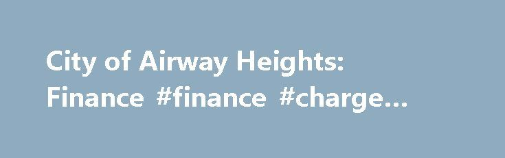 City of Airway Heights: Finance #finance #charge #calculator http://finances.nef2.com/city-of-airway-heights-finance-finance-charge-calculator/  #heights finance # Finance/Utilities The Finance Department oversees and coordinates the preparation of the City's budget, monthly and annual financial reports, grant, and debt management in conformity with the Washington State Auditing Office. The Finance Department receipts all payments (except for Court) received by the City, pays bills incurred…