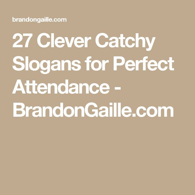 27 Clever Catchy Slogans for Perfect Attendance - BrandonGaille.com