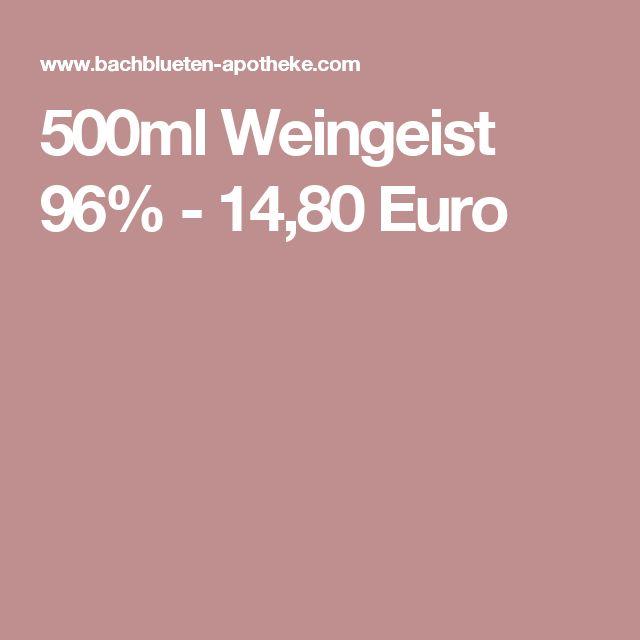 500ml Weingeist 96% - 14,80 Euro
