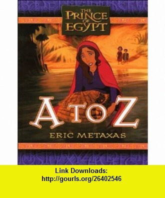 The Prince of Egypt A to Z (9780849958502) Eric Metaxas , ISBN-10: 0849958504  , ISBN-13: 978-0849958502 ,  , tutorials , pdf , ebook , torrent , downloads , rapidshare , filesonic , hotfile , megaupload , fileserve