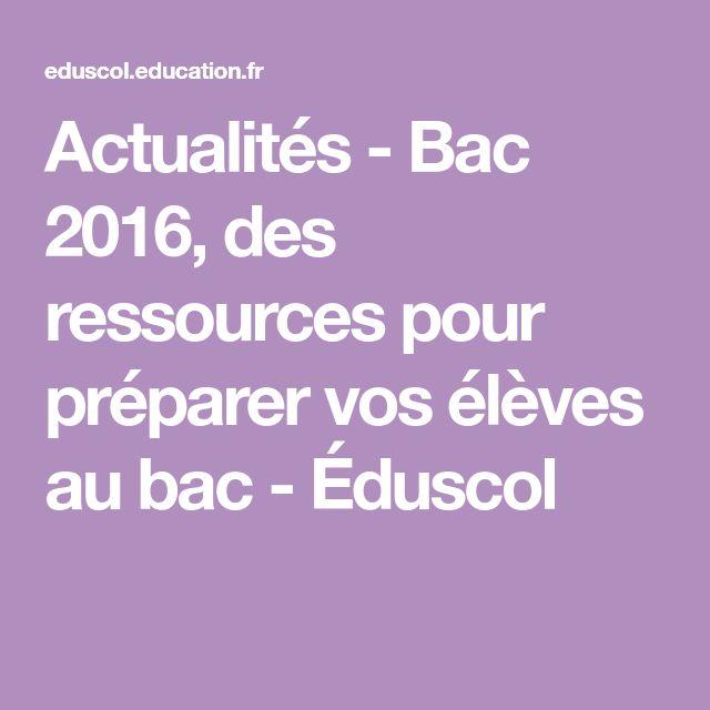 Actualités - Bac 2016, des ressources pour préparer vos élèves au bac - Éduscol