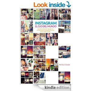Amazon.com: Instagram, el ojo del mundo (Spanish Edition) eBook: @Oscar En Fotos: Kindle Store excelente libro para entender mejor el fenómeno Instagram