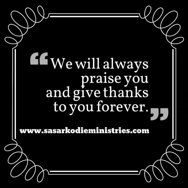 We will always praise you and give thanks to you forever.(Psalm 44:8  GNT)  VISIT HERE FOR MORE: http://ift.tt/2gk8Men  #Bible #God #Love #Redeemed #Saved #Christian #Christianity #Chosen #Jesus #Truth #Praying #Christ #JesusChrist #Word #Godly #Angels #Cross #Faith #motivation #motivationalquotes #Inspiration #JesusSaves #positivevibes #gospel #Worship #Holy #HolySpirit #Praise #SASarkodie