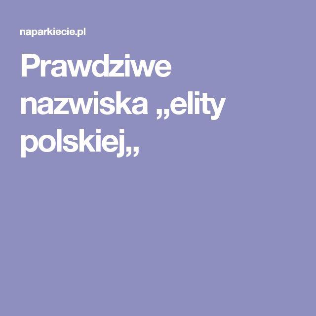 Prawdziwe nazwiska ,,elity polskiej,,