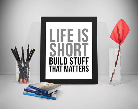 Life Is Short Build Stuff That Matters Life Quote