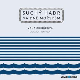 Audiokniha Suchý hadr na dně mořském  - autor Ivana Chřibková   - interpret Vanda Hybnerová