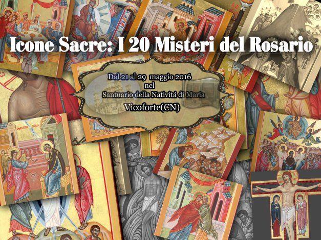 Icone Sacre :I 20 Misteri del Rosario.Santuario di Vicoforte dal 21 al 29 maggio 2016
