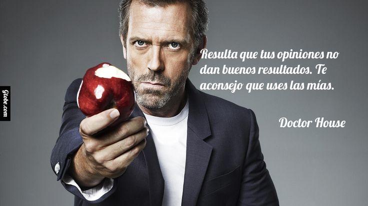 Resulta que tus opiniones no dan buenos resultados. Te aconsejo que uses las mías.  – Doctor House