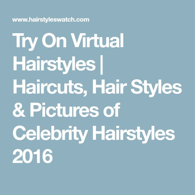 Try On Virtual Hairstyles   Haircuts, Hair Styles & Pictures of Celebrity Hairstyles 2016