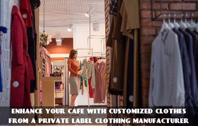 Private Label Clothing Manufacturers Offer The Best Designed Clothes At Affordable Rate To Enhance Your Cafe Clothing Manufacturer Custom Clothes Private Label