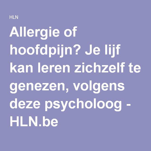 Allergie of hoofdpijn? Je lijf kan leren zichzelf te genezen, volgens deze psycholoog - HLN.be
