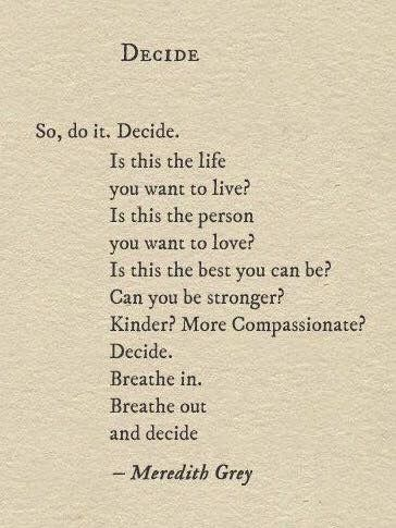This quote literally was running through my mind as it appeared on my feed... breathe in. Breathe out and decide.