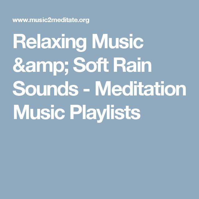 Relaxing Music & Soft Rain Sounds -  	 	                                   Meditation Music	Playlists
