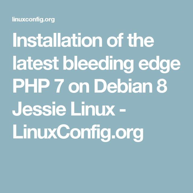 Installation of the latest bleeding edge PHP 7 on Debian 8 Jessie Linux - LinuxConfig.org