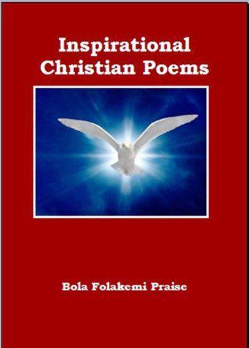 INSPIRATIONAL CHRISTIAN POEMS by Bola Folakemi  Praise http://www.amazon.co.uk/dp/B00IQEGSG2/ref=cm_sw_r_pi_dp_tzTaxb1W3C1GC
