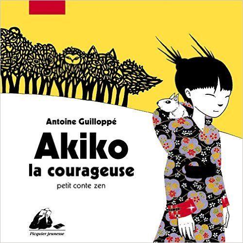 Akiko la courageuse : petit conte zen… un sublime album japonisant pour toutes les petites filles aventureuses