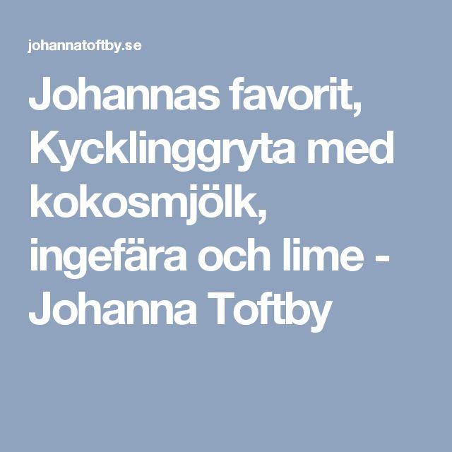 Johannas favorit, Kycklinggryta med kokosmjölk, ingefära och lime - Johanna Toftby