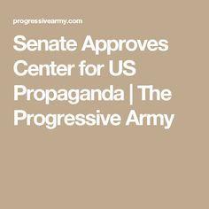 Senate Approves Center for US Propaganda | The Progressive Army