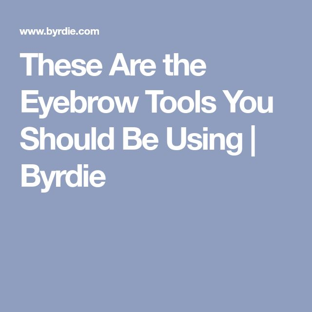 These Are the Eyebrow Tools You Should Be Using | Byrdie